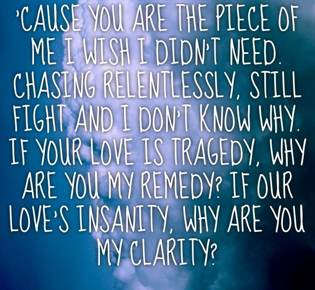 Best Clarity Quotes~Why Are You My Remedy, If Our Love's Insanity, Why Are You My Clarity.