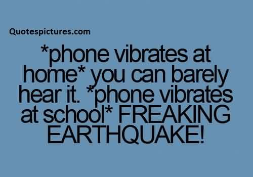 Best Funny facebook Quotes - Phone vibrates at school freaking earthquake