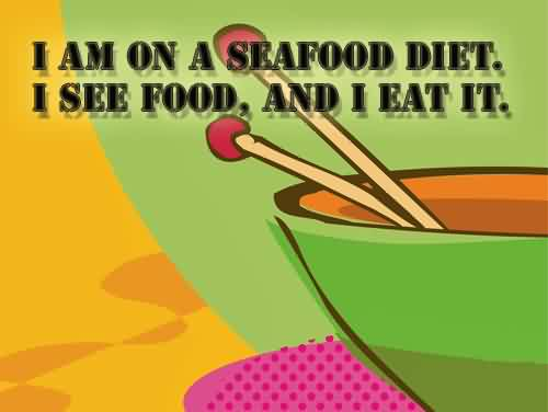 Best funny pinterest tumblr quotes for facebook - I am on a seafood diet i see food and i eat it