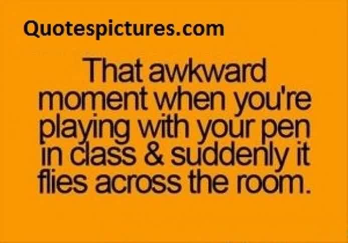Best funny Quotes about classroom - The most awkward moment