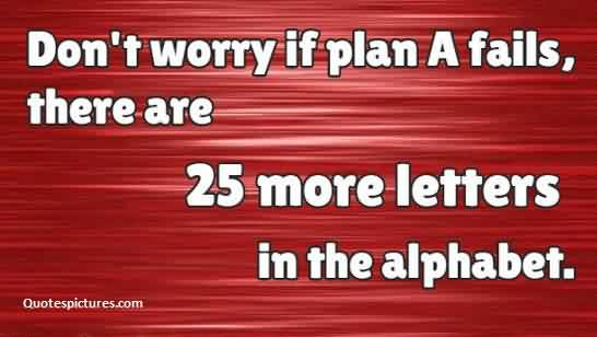 Best funny quotes for facebook fb status - Don't worry if plan A fails there are 25 more letters in the alphabet