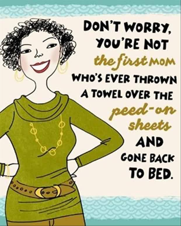 Best funny Quotes for her - Don't worry you are not the first mom