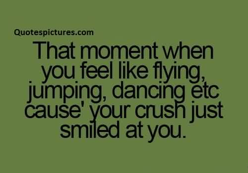 Best funny Tumblr Quotes for couples - That moment when you feel like flying jumping dancing etc cause your crush just smiled at you