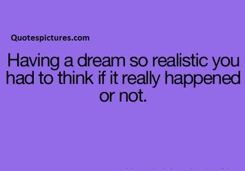 Best funny tumblr Quotes for facebook - Having a dream so realistic you had to think if it really happened or not