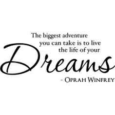 Best Graduation Quote By Oprah Winfrey~The Biggest Adventure You Can Take Is To Live The Life Of Your Dreams.