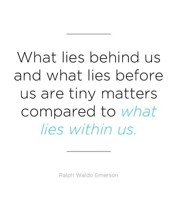Best Graduation Quote by Ralph Waldo Emerson ~ What Lies Behind Us And What Lies Before Us Are Tiny Matters Compared To What Lies Within Us.