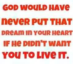 Best Graduation Quote ~ God Would Have Never Put That Dream In Your Heart If He Didn't Want You To Live It.