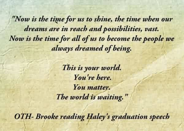 "Best Graduation Quotes~""Now Is The Time For Us To Shine, The Time When Our Dreams Are In Reach And Possibilities, Vast."