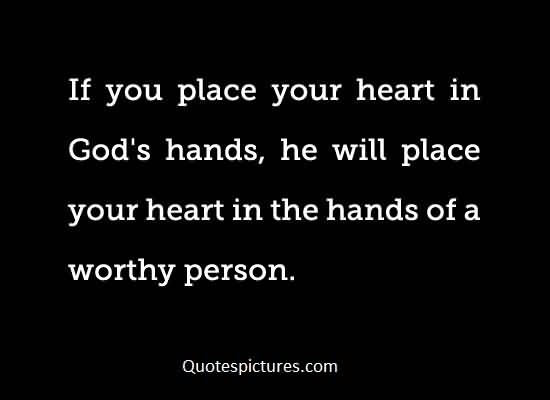best Inspirational Life Quotes Image - Your heart in the hand of worthy person
