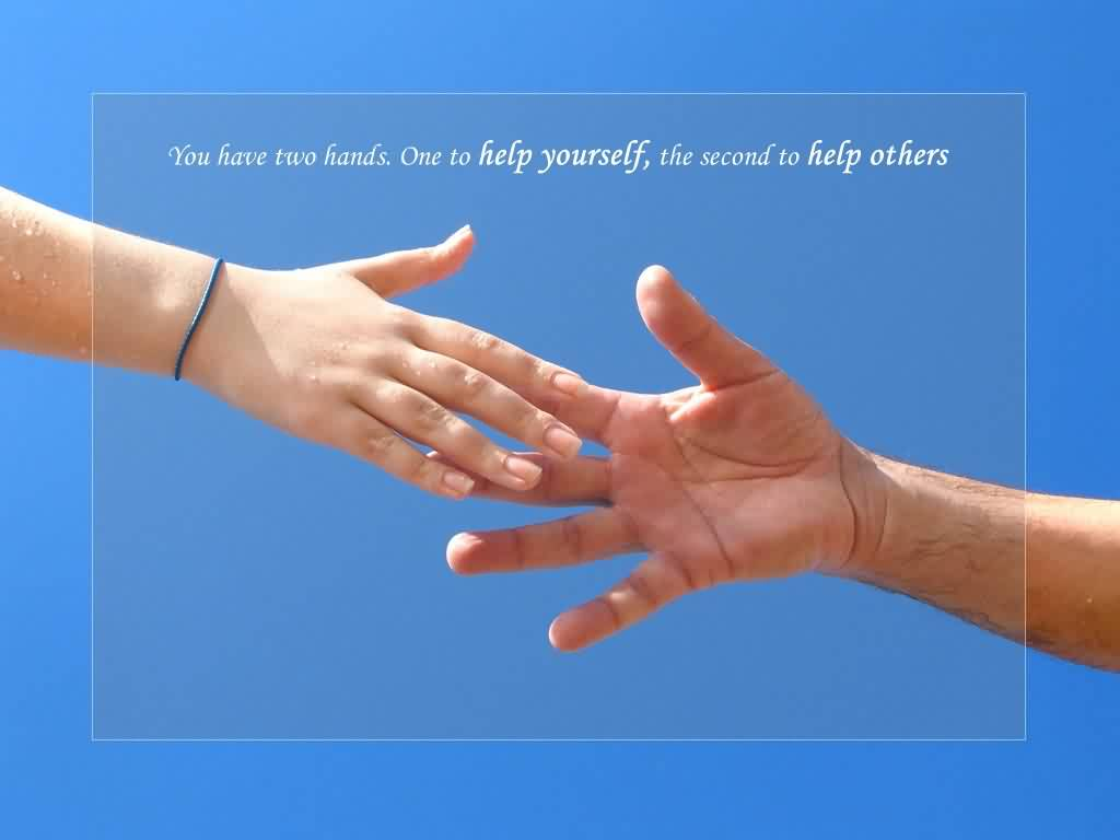 Best Inspirational Life Quotes - You have two hands one to help yourself,the second to help others