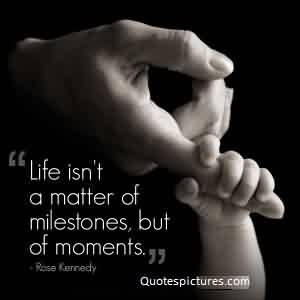 Best inspirational quotes about life Image - Life is not a matter of milestones, but of moments