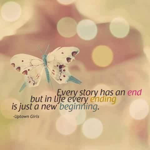 Best Life Quotes - Every story has an end,but in Life every ending is just a new beginning