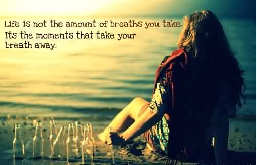 Best Life Quotes - Life is not the amount of breaths you take