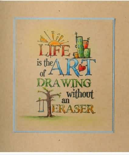 Best Life Quotes - Life is the Art of drawing without an eraser