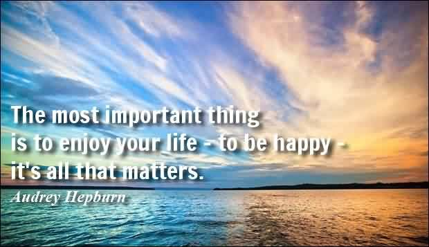 Best Life Quotes -The most important thing is to enjoy your life by Audrey Hepburn