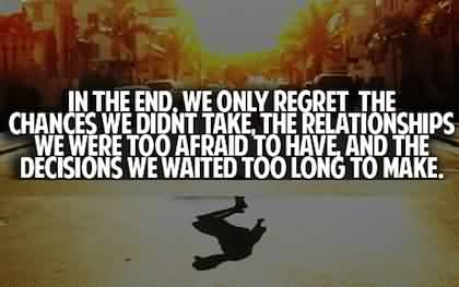 Best Life Relationship Decision Quote Image-In the end we only regret
