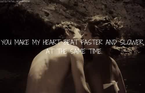 Best Meaningful Tumblr Quotes~ You make my heart beat faster and slower, at the same time.