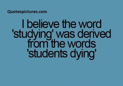 Best new funny facebook Quotes - Studying was derived from the word student dying