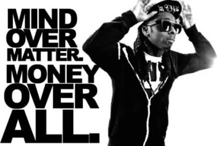 Best Quote ~ Mind over matter.MOney over all.