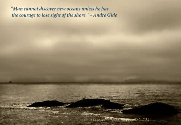 Best Quotes about Life by Andre gide - Man cannot discover new oceans unless he has the courage to lose sight of the shore