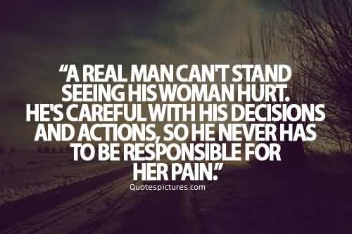 Best Quotes about Life for him - A real man can't stand seeing his woman hurt