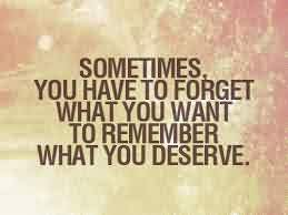 Best Quotes about Life Image - Sometimes you have to forget what you want to remember