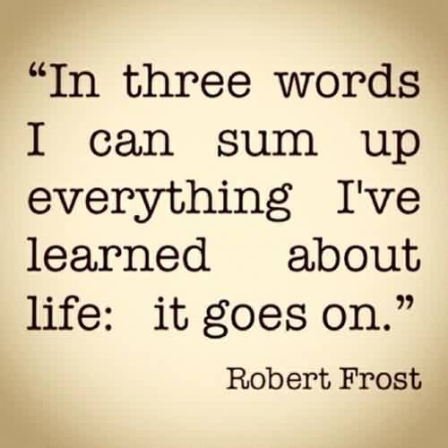 Best Quotes about Life - Life goes on