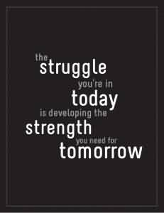 Best Quotes about Life - The struggle you're in today is developing the strength you need for tomorrow