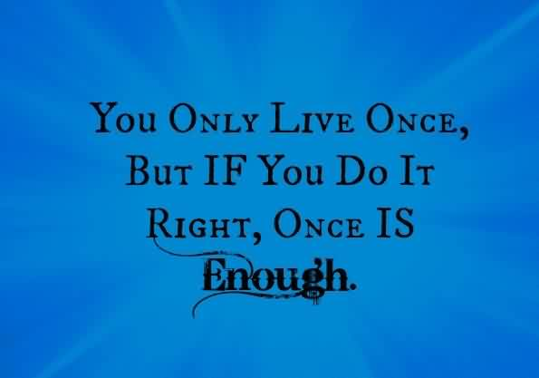 Best Quotes about Life - You only Live Once