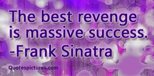 Best short Facebook funny Quotes - The best revenge is massive success