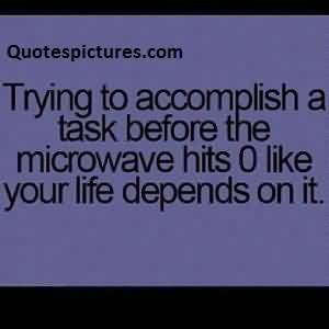 Best short funny fb tumblr Quotes - Trying to accomplish task before the microwave hits 0 like your life depends on it