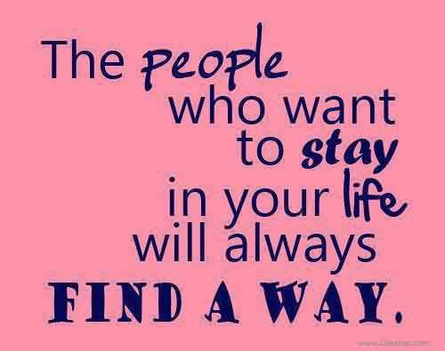 Best Short Life Quotes Images-People want to stay in your Life find a way