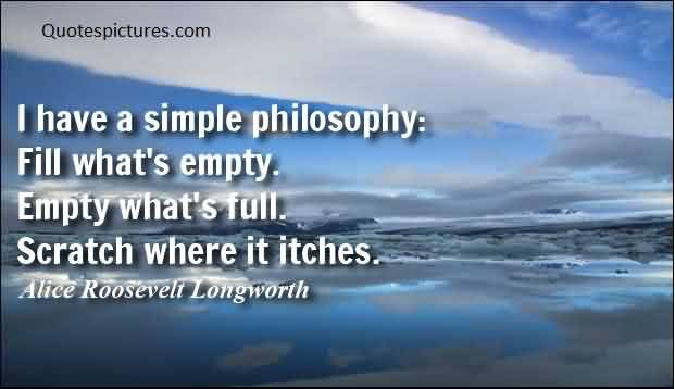 Best Simple Life philosophy Quotes Image  by Alice Roosevelt Longworth