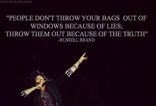 Best Tumblr Quotes by Russell Brand ~ People don't throw your bags out of windows …