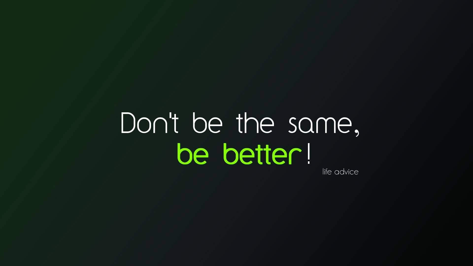 Better Life Quote Image-Be Better don't be the same