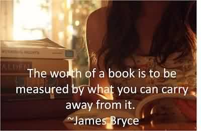 Book Quote By James bryce~ Book is to be measured.