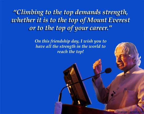 Brilliant Career Quotes By A. P. J. Abdul Kalam~ Climbing To The Top Demands Strength, Whether It is To The Top Of Mount Everest or To The Top Of your Career.