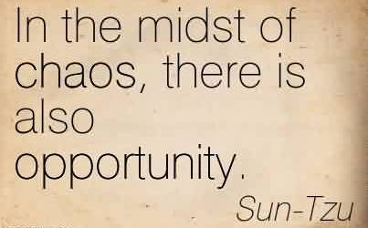 Brilliant Chaos Quote  by Sun-Tzu~In the midst of chaos, there is also opportunity.