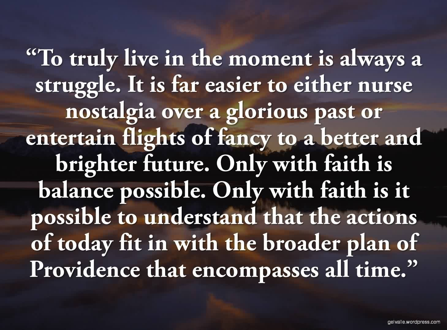 Brilliant Church Quote ~ To Truly Live in the moment is always a struggle.