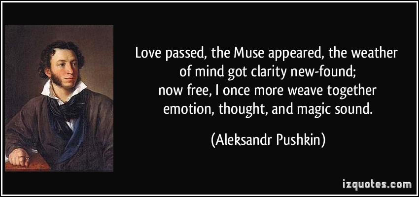 Brilliant Clarity Quote By Aleksandr Pushkin~Love Passed, The Muse Appeared The Weather Of Mind Got Clarity New Found Now Free.