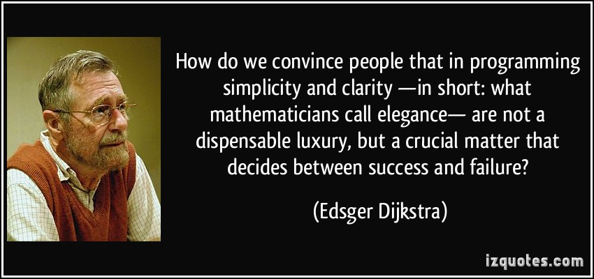 Brilliant Clarity Quote by  Edsger Dijkstra ~ How Do We Convince People That In Programming Simplicity And Clarity In Short-What Mathematicians Call Elegance..