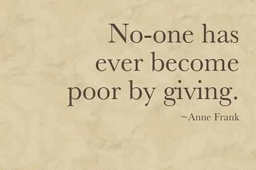 Bset Charity Quote By Anne Frank~ No-one has ever become poor by giving.