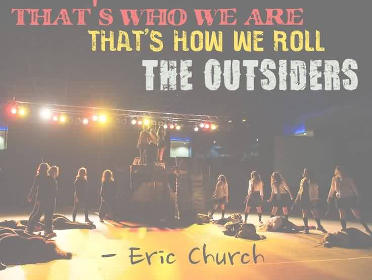 Bset  Church Quote By Eric Church~ That's who we are that's how we roll the outsiders.