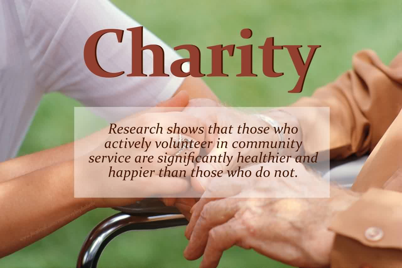 Cahrity Quote ~ Research shows that those who actively volunteer in community service are significatly healthier and happier than those who do not..