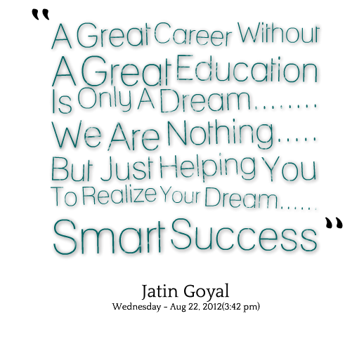 Career Quote by Jatin Goyal~ A Great Career Without A Great Education Is Only A Dream……..