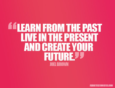 Career Quote by  Joel Brown~ Learn From The Past Live In The Present And Create Your Future.