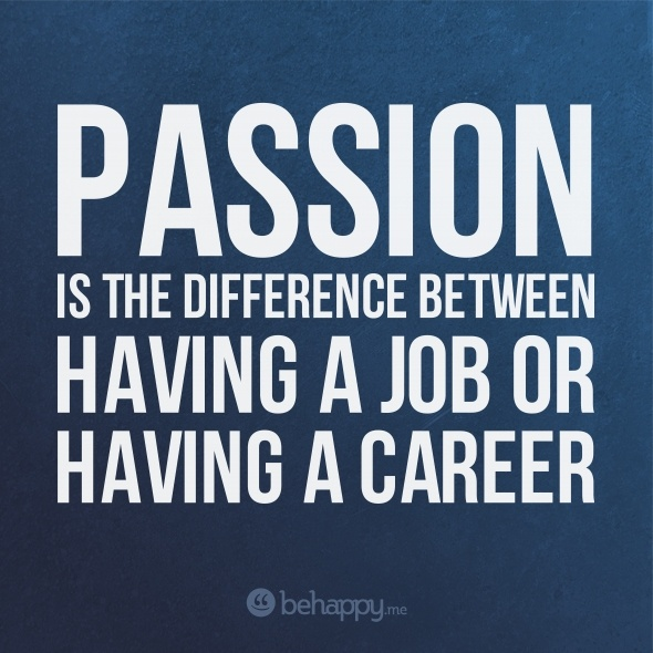 career quote passion is the difference between having a job or having a career