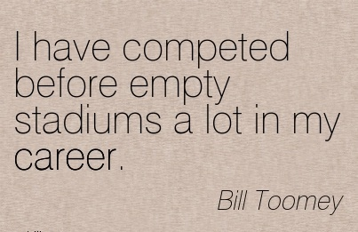 Career Quotes By Bill Toomey~I Have Competed Before Empty Stadiums A Lot In My Career.