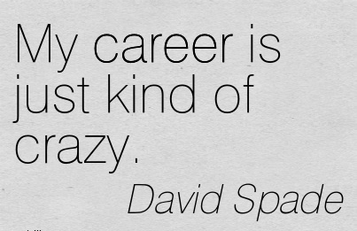 Career Quotes by David Spade~My Career Is Just Kind Of Crazy.