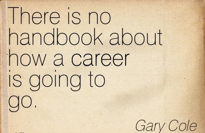 Career Quotes by  Gary Cole~There Is No Handbook About How A Career Is Going To Go.